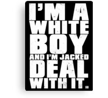 I'm a White Boy and I'm Jacked Deal With It. Canvas Print