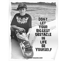 Don't let your biggest obstacle in life be yourself. Poster