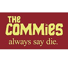 The Commies Always Say Die Photographic Print