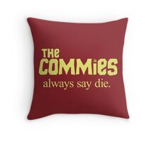 The Commies Always Say Die Throw Pillow