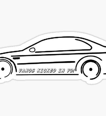 VANOS KICKED IN YO! E46 Sticker