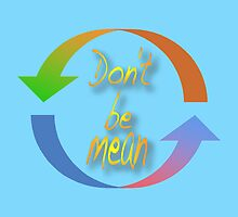 Don't Be Mean • 2008 by Robyn Scafone