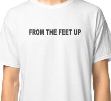 American Hustle: FROM THE FEET UP Classic T-Shirt