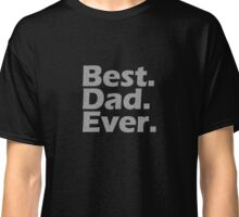 Best. Dad. Ever. Funny Father's Day Holiday or Gift Unisex T-Shirt Classic T-Shirt