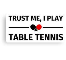 Trust me, I play table tennis Canvas Print