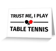 Trust me, I play table tennis Greeting Card