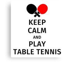 Keep Calm and Play Table Tennis Canvas Print