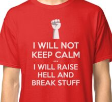 I Will Not Keep Calm T Shirt Classic T-Shirt