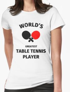 World's Greatest Table Tennis Player Womens Fitted T-Shirt