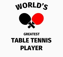 World's Greatest Table Tennis Player Unisex T-Shirt