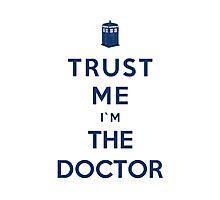 Trust Me I'm A Doc. (Final Version) Photographic Print