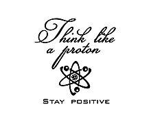 Think like a proton Photographic Print