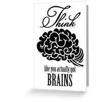 Think like you got a brain Greeting Card
