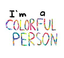 I'm a Colorful Person by ArtsyRosey
