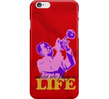Louis Armstrong - What we play is LIFE iPhone Case/Skin