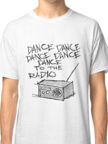 Dance to the radio Classic T-Shirt