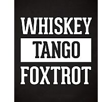Whiskey Tango Foxtrot / WTF Funny Quote Photographic Print