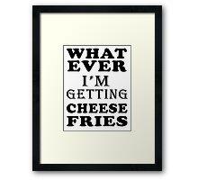 whatever i'm getting cheese fries Framed Print
