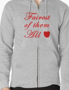 Fairest of them all... Zipped Hoodie