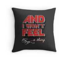 Everything you ever Throw Pillow