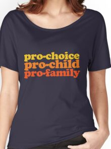 Pro-choice pro-child pro-family  Women's Relaxed Fit T-Shirt