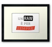 un raw è per sempre Framed Print