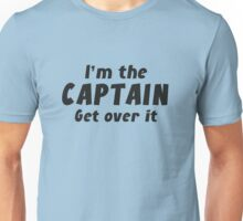 I'm The Captain Get Over It Unisex T-Shirt