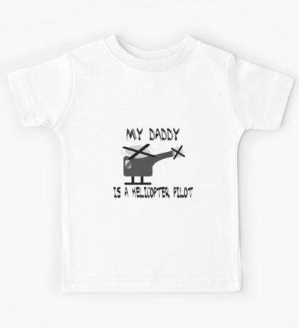 My daddy is a Helicopter Pilot. Kids Tee
