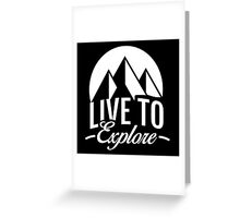 Live To Explore Greeting Card