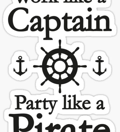 Work Like A Captain Party Like A Pirate Sticker