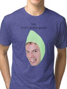 iDubbbz - Hey that's pretty good Tri-blend T-Shirt