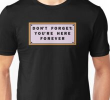 Don't forget, you're here forever Unisex T-Shirt