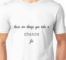 these are things you take a chance for Unisex T-Shirt