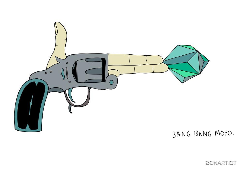 BANG BANG MOFO by BONARTIST