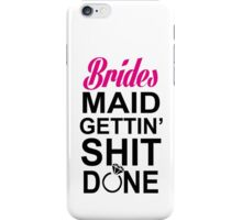 BRIDES MAID GETTING SHIT DONE iPhone Case/Skin