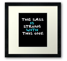 The sass is strong with this one clever quotes funny t-shirt Framed Print