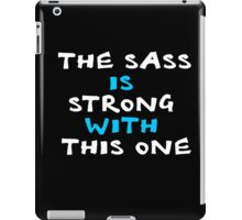 The sass is strong with this one clever quotes funny t-shirt iPad Case/Skin