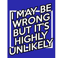 I may be wrong but it's highly unlikely cool funny t-shirt Photographic Print
