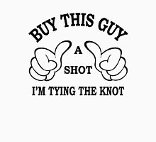 Buy This Guy a Shot I'M Tying The Knot Unisex T-Shirt