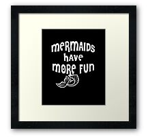Mermaids have more fun best fantasy quotes funny t-shirt Framed Print