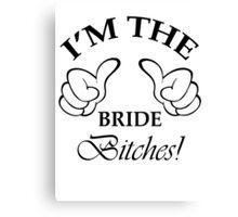 I'm The Bride Bitches! Canvas Print