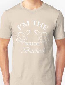 I'm The Bride Bitches! Unisex T-Shirt