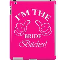 I'm The Bride Bitches! iPad Case/Skin