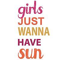 Girls Just Wanna Have Sun Photographic Print