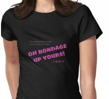 Oh Bondage Up Yours! Womens Fitted T-Shirt