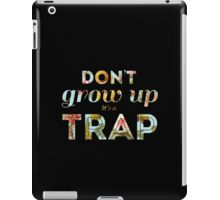 Don't grow up, it's a trap. iPad Case/Skin