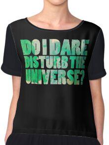 Do I dare disturb the universe? Chiffon Top