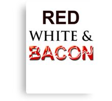 Red, White & Bacon Canvas Print