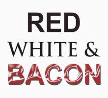 Red, White & Bacon by johnlincoln2557