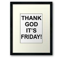 Thank God It's Friday! Framed Print